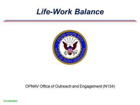Unclassified OPNAV Office of Outreach and Engagement (N134) Life-Work Balance.
