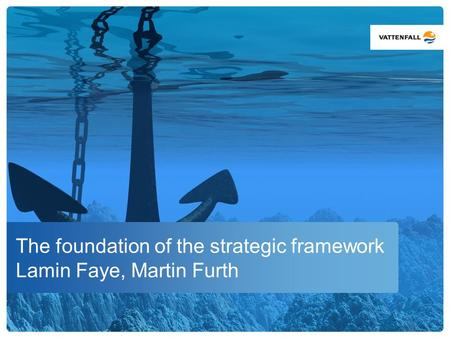 The foundation of the strategic framework Lamin Faye, Martin Furth.