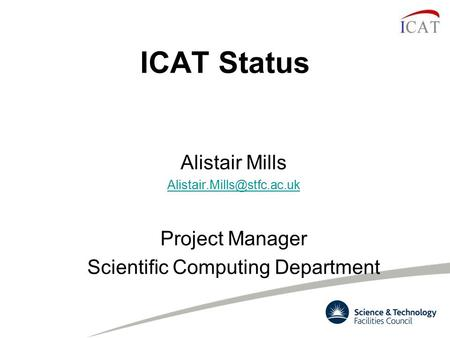 ICAT Status Alistair Mills Project Manager Scientific Computing Department.