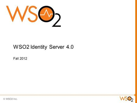 WSO2 Identity Server 4.0 Fall 2012. WSO2 Carbon Enterprise Middleware Platform 2.
