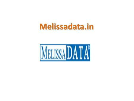 Melissadata.in. Your Partner for Global Address and Contact Data Quality Your Partner for Global Address and Contact Data Quality Since 1985, Melissa.