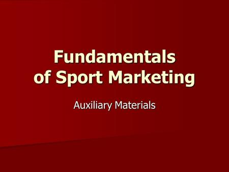 Fundamentals <strong>of</strong> Sport Marketing Auxiliary Materials.
