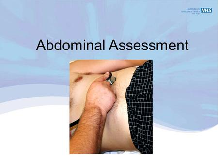 Abdominal Assessment. 1.1Demonstrate an understanding of the epidemiology of the patient's non conveyance to a treatment centre. 1.2Recognise the contents.