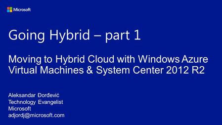 Going Hybrid – part 1 Moving to Hybrid Cloud with Windows Azure Virtual Machines & System Center 2012 R2.
