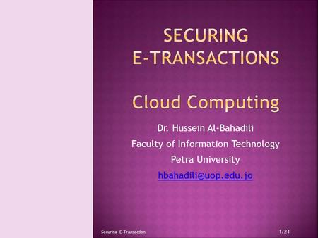 Dr. Hussein Al-Bahadili Faculty of Information Technology Petra University Securing E-Transaction 1/24.