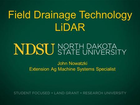 Field Drainage Technology LiDAR John Nowatzki Extension Ag Machine Systems Specialist.