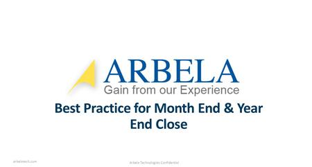 Arbela Technologies Confidential arbelatech.com Best Practice for Month End & Year End Close.