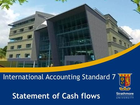 | International Accounting Standard 7 Statement of Cash flows.