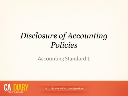 Disclosure of Accounting Policies Accounting Standard 1 AS1 - Disclosure of Accounting Policies.