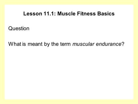 Lesson 11.1: Muscle Fitness Basics Question What is meant by the term muscular endurance?