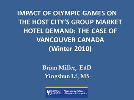 IMPACT OF OLYMPIC GAMES ON THE HOST CITY'S GROUP MARKET HOTEL DEMAND: THE CASE OF VANCOUVER CANADA (Winter 2010) Brian Miller, EdD Yingshun Li, MS.