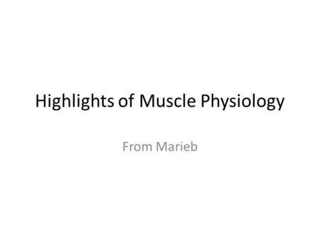 Highlights of Muscle Physiology From Marieb. Events at the Neuromuscular Junction.