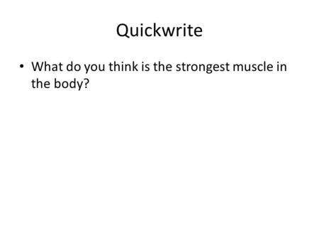 Quickwrite What do you think is the strongest muscle in the body?