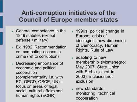 Anti-corruption initiatives of the Council of Europe member states General competence in the 1949 statutes (except defense / military) Ex: 1982: Recommendation.