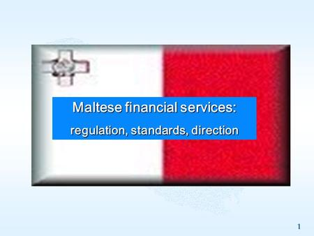 1. 2 Malta The Regulatory Framework 3 Legislation & Regulation  The legislative and tax framework is in line with main EU directives  It is securely.