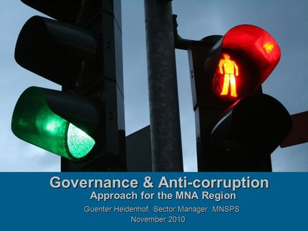 Governance & Anti-corruption Approach for the MNA Region Guenter Heidenhof, Sector Manager MNSPS November 2010.