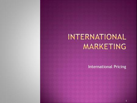 International Pricing 1. 2 Analysis Factors affecting pricing: Company and product Market Environmental Corporate objective Confirm impact of corporate.