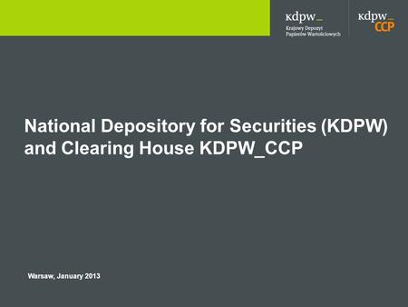 National Depository for Securities (KDPW) and Clearing House KDPW_CCP Warsaw, January 2013.