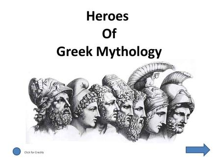 Heroes <strong>Of</strong> Greek Mythology Click for Credits. If a hero is properly defined as somebody who does something dangerous to help somebody else, then <strong>the</strong> heroes.