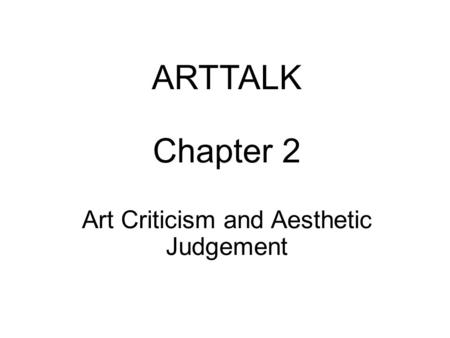 ARTTALK Chapter 2 Art Criticism and Aesthetic Judgement.
