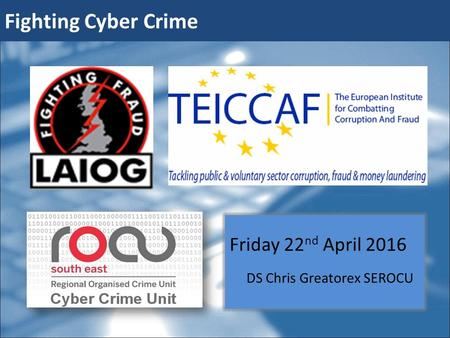 Friday 22 nd April 2016 DS Chris Greatorex SEROCU Fighting Cyber Crime.