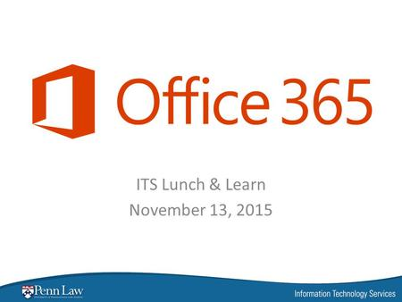 ITS Lunch & Learn November 13, 2015. What is Office 365? Office 365 is Microsoft's software as a service offering. It includes hosted email and calendaring.