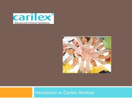 Introduction to Carilex Medical. Overview  Manufacturer and designer of OEM and Carilex-branded wound care products o Specializing in therapeutic support.