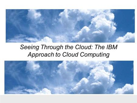 Seeing Through the <strong>Cloud</strong>: The IBM Approach <strong>to</strong> <strong>Cloud</strong> <strong>Computing</strong>.