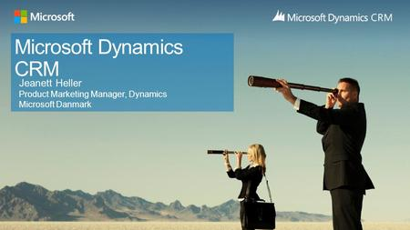 Microsoft Dynamics CRM Jeanett Heller Product Marketing Manager, Dynamics Microsoft Danmark.