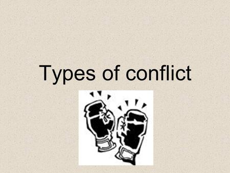 Types of conflict. Conflict  Conflict is a necessary part of fictional literature  You will never find a piece of fictional writing that does NOT contain.
