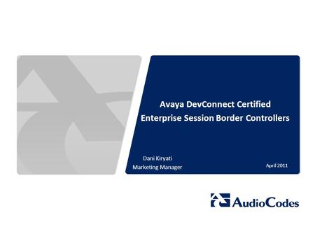 © 2011 AudioCodes Ltd. All rights reserved. AudioCodes Confidential Proprietary Avaya DevConnect Certified Enterprise Session Border Controllers April.