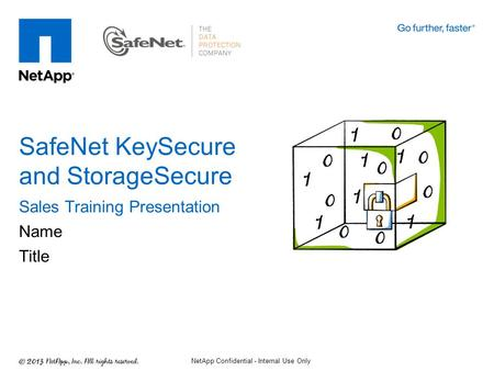 Sales Training Presentation Name Title SafeNet KeySecure and StorageSecure NetApp Confidential - Internal Use Only.