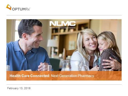 Health Care Connected: Next Generation Pharmacy February 13, 2016.