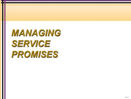 MANAGING SERVICE PROMISES 14-1. CUSTOMER COMPANY External communications to customers Gap 4: The Communication Gap Provider Gap 4 Service delivery 14-2.