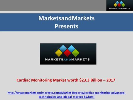 MarketsandMarkets Presents Cardiac Monitoring Market worth $23.3 Billion – 2017