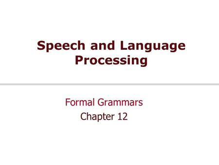 Speech and Language Processing Formal Grammars Chapter 12.