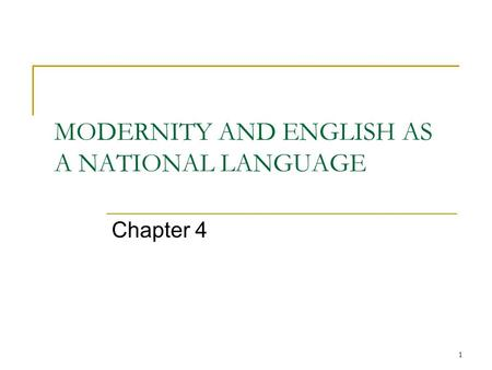 1 MODERNITY AND ENGLISH AS A NATIONAL LANGUAGE Chapter 4.