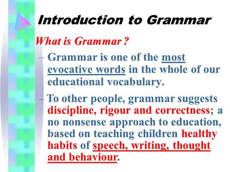 Introduction to Grammar –Grammar is one of the most evocative words in the whole of our educational vocabulary. What is Grammar ? – To other people, grammar.