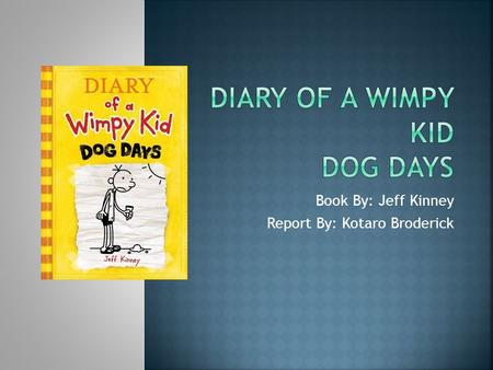 Book By: Jeff Kinney Report By: Kotaro Broderick.