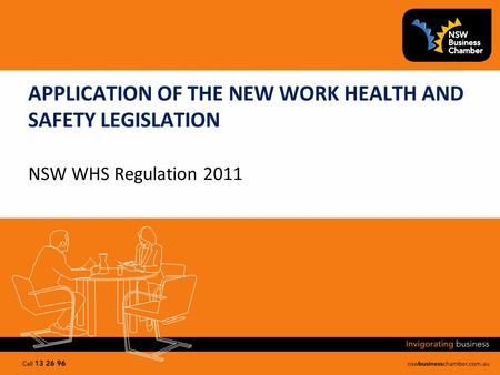 APPLICATION OF THE NEW WORK HEALTH AND SAFETY LEGISLATION NSW WHS Regulation 2011.