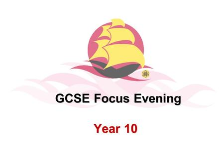 Year 10 GCSE Focus Evening. Most recent cohort…… GCSE Results This year…  82% achieved 5+ A*-C  71% achieved 5 + A*-C (including English and Maths)