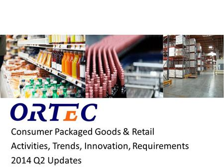Consumer Packaged Goods & Retail Activities, Trends, Innovation, Requirements 2014 Q2 Updates.