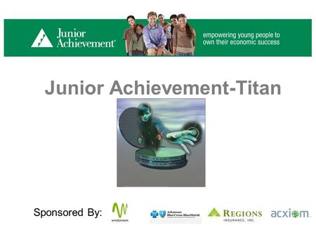 Junior Achievement-Titan Sponsored By:. THE AT&T YOUTH BUSINESS CHALLENGE & JA TITAN JA TITAN: We will discuss the following key topics related to running.