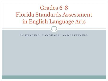 IN READING, LANGUAGE, AND LISTENING Grades 6-8 Florida Standards Assessment in English Language Arts.