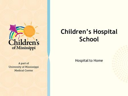 Children's Hospital School Hospital to Home. Scope of Services – Hospital School Batson Children's Hospital School Program currently has (3) Special Education.