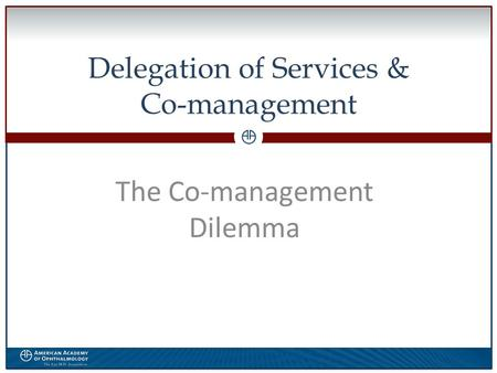 0 Delegation of Services & Co-management The Co-management Dilemma.