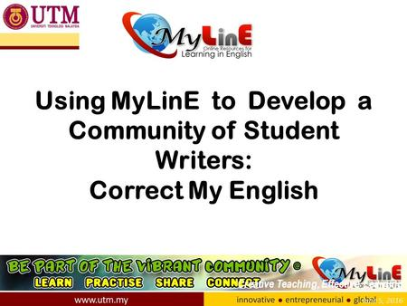 June 5, 2016 Using MyLinE to Develop a Community of Student Writers: Correct My English Creative Teaching, Effective Learning.