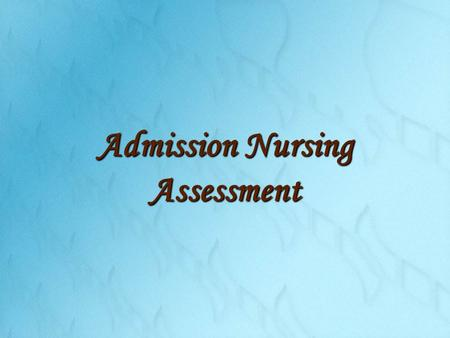 Admission Nursing Assessment.  A comprehensive admission assessment, also referred to as an initial database, nursing history, or nursing assessment.