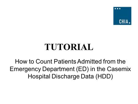 TUTORIAL How to Count Patients Admitted from the Emergency Department (ED) in the Casemix Hospital Discharge Data (HDD)