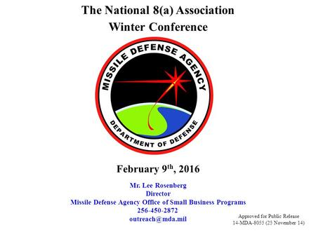 The National 8(a) Association Winter Conference Mr. Lee Rosenberg Director Missile Defense Agency Office of Small Business Programs 256-450-2872